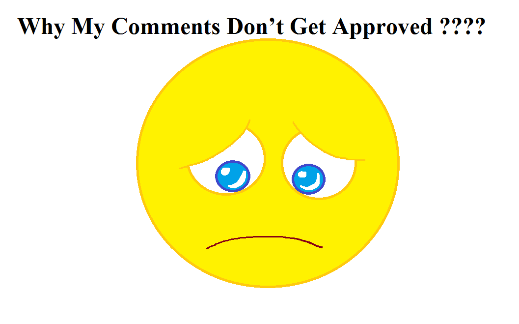 Why Your Comments Don't Get Approved and (And How to Fix It)