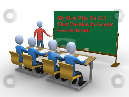 My Best Tips To Get First Position In Google Search Result