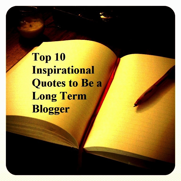 Top 10 Inspirational Quotes to Be a Long Term Blogger