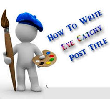 Tips to Write Eye Catchy Blog Post Title