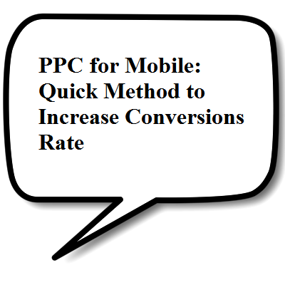 PPC for Mobile: Quick Method to Increase Conversions Rate