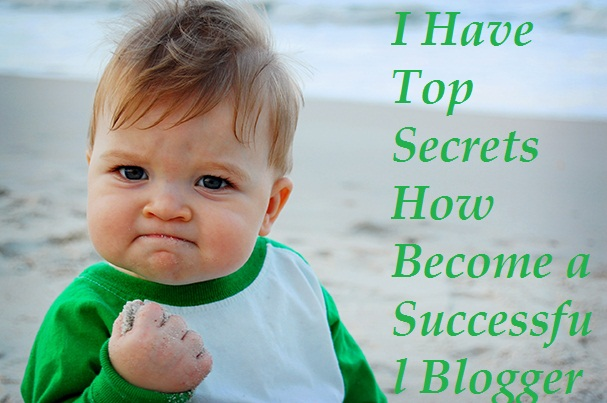11 Top Secrets How Become a Successful Blogger