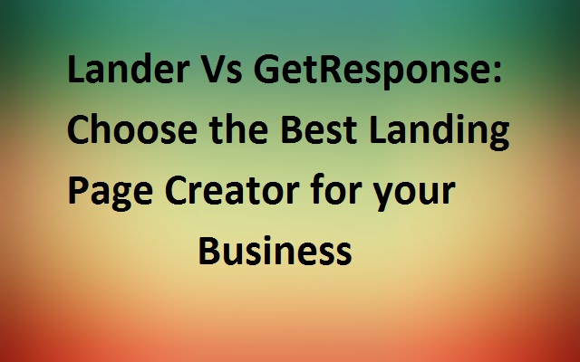 Lander Vs GetResponse: Choose the best Landing Page creator for your business