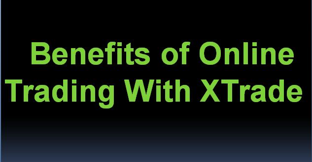 Benefits of Online Trading With XTrade