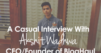 Interview With Akshit Wadhwa CEO/Founder of BlogHaul