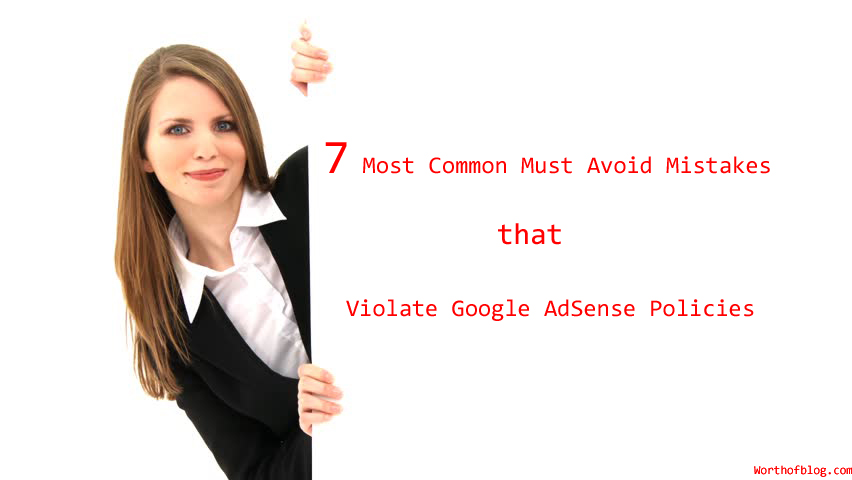 7 Most Common Must Avoid Mistakes that Violate Google AdSense Policies
