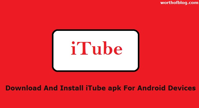 Download And Install iTube apk For Android Devices