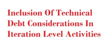 Inclusion Of Technical Debt Considerations In Iteration Level Activities