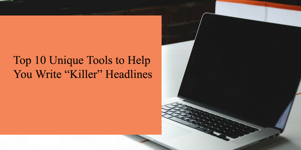 "Top 10 Unique Tools to Help You Write ""Killer"" Headlines"