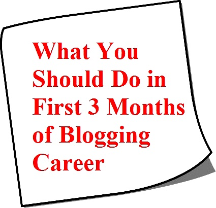 What You Should Do in First 3 Months of Blogging Career