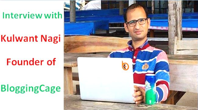 Interview with Kulwant Nagi Founder of BloggingCage