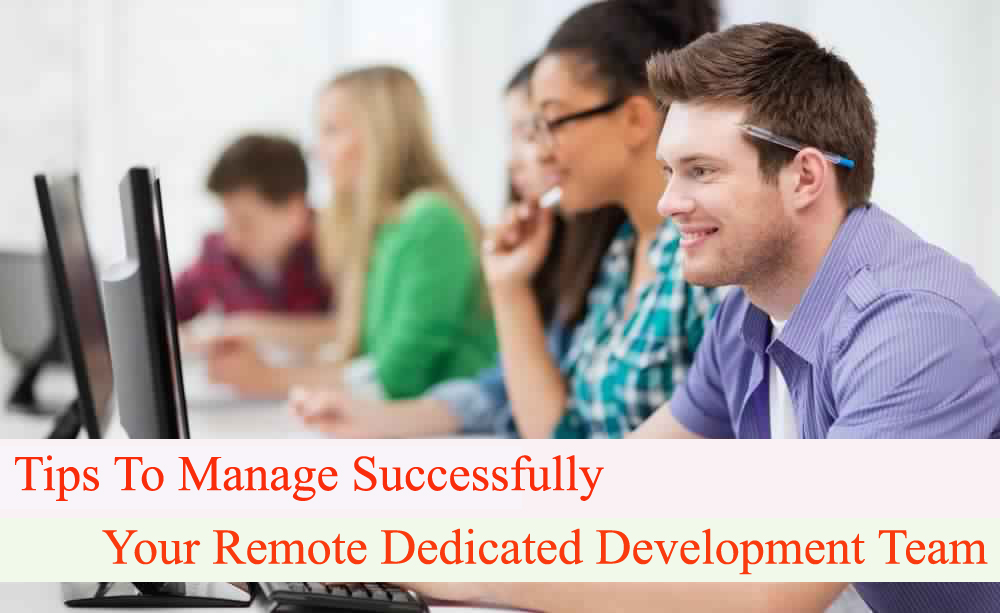 Tips To Manage Successfully Your Remote Dedicated Development Team