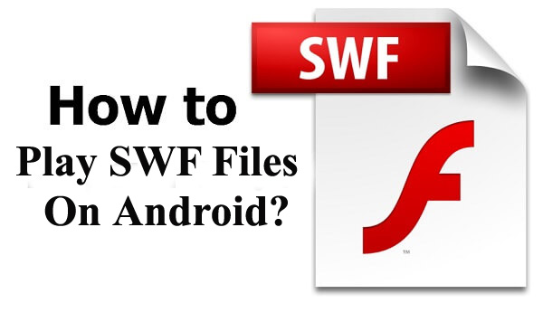How To Play SWF Files On Android