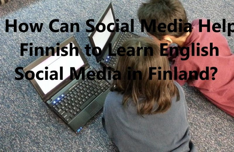 How Can Social Media Help Finnish to Learn English Social Media in Finland?